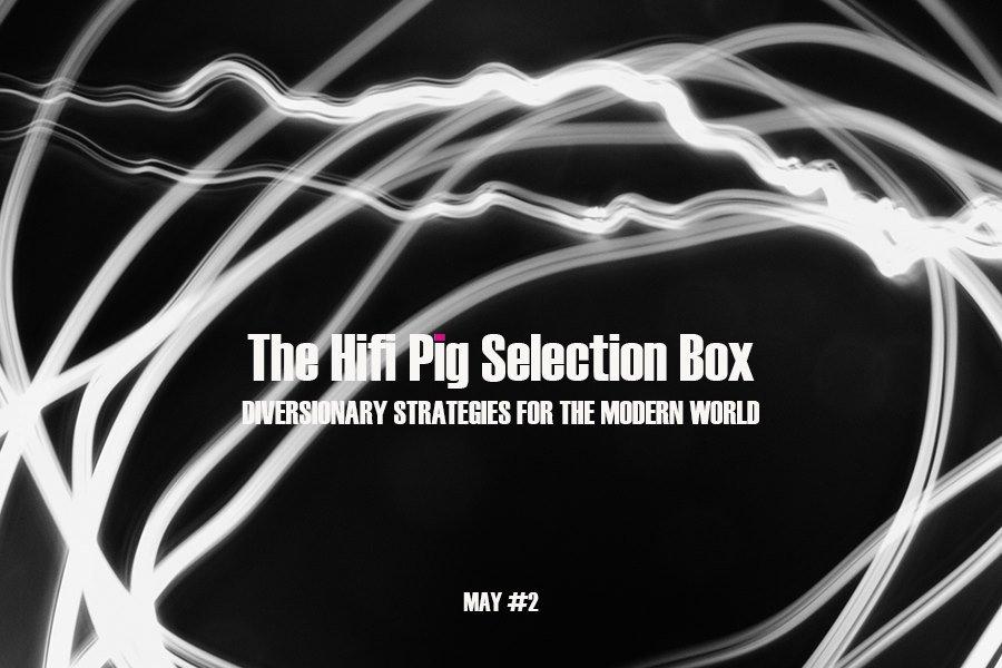 The Hifi Pig Selection Box May #2