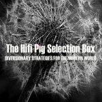 The HiFi Pig Selection Box July #2